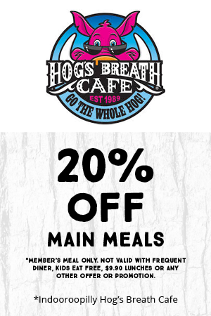 Hogs Breath Cafe 20% off main meals. *Member's meal only. Not valid with frequent diner, kids eat free, $9.90 lunches or any other offer or promotion. *Indooroopilly Hog's Breath Cafe