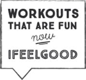 Workouts That Are Fun. Now I Feel Good