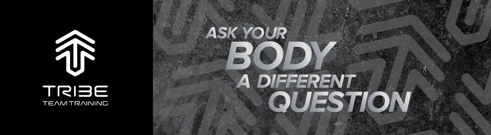Tribe Team Training™ - Ask Your Body A Different Question