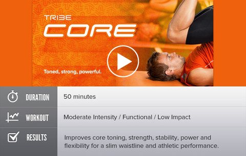 Tribe Core - Toned, strong, powerful. Duration: 50 minutes. Workout: Moderate Intensity / Functional / Low Impact. Results: Improves core toning, strength, stability, power and flexibility for a slim waistline and athletic performance.