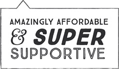 Amazingly Affordable & Super Supportive